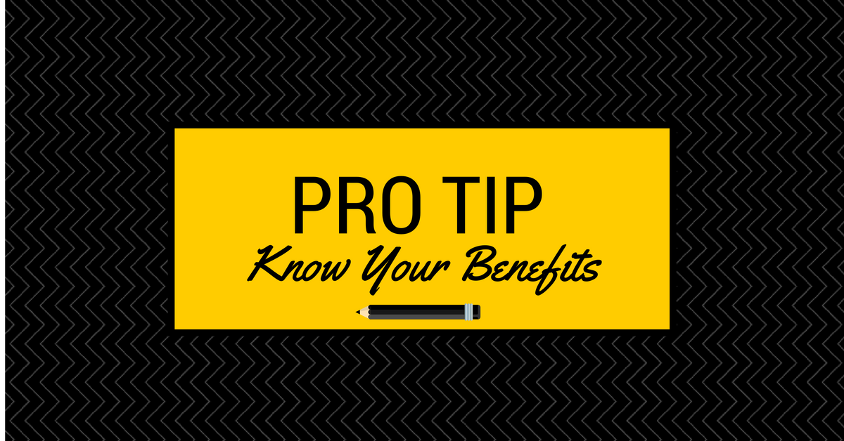 Pro Tip - Know Your Benefits