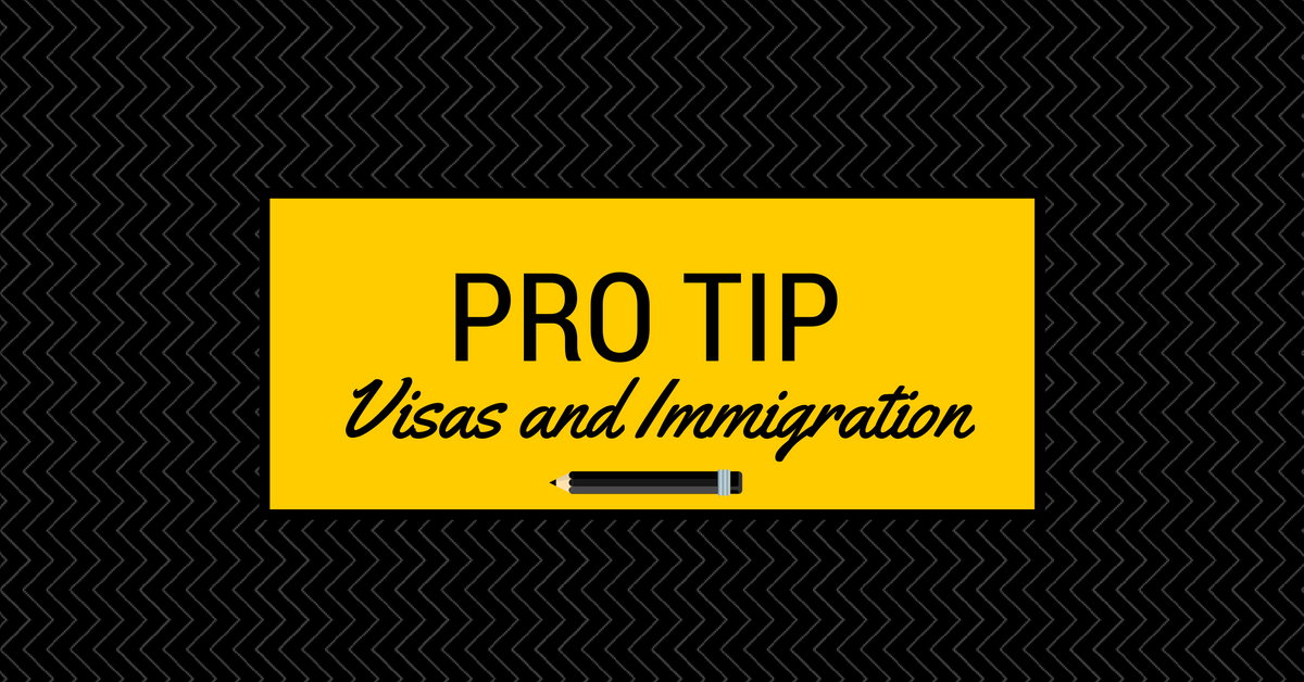 Pro Tip - Visas and Immigration Requirements