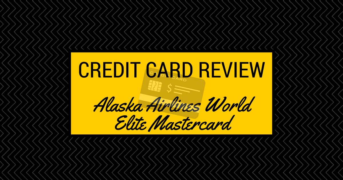 Credit Card Review Alaska Airlines World Elite