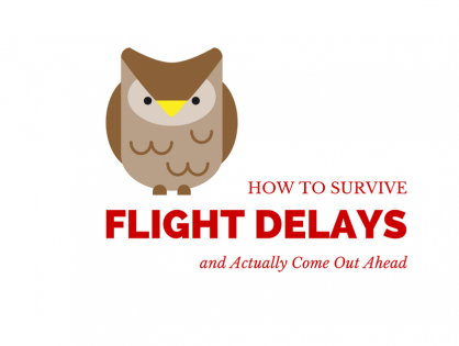 How To Survive Flight Delays and Actually Come Out Ahead
