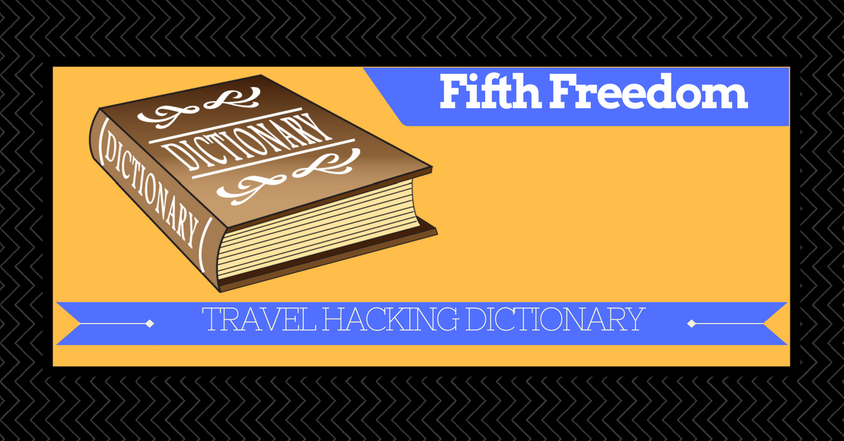 Travel Hacking Dictionary – Fifth Freedom