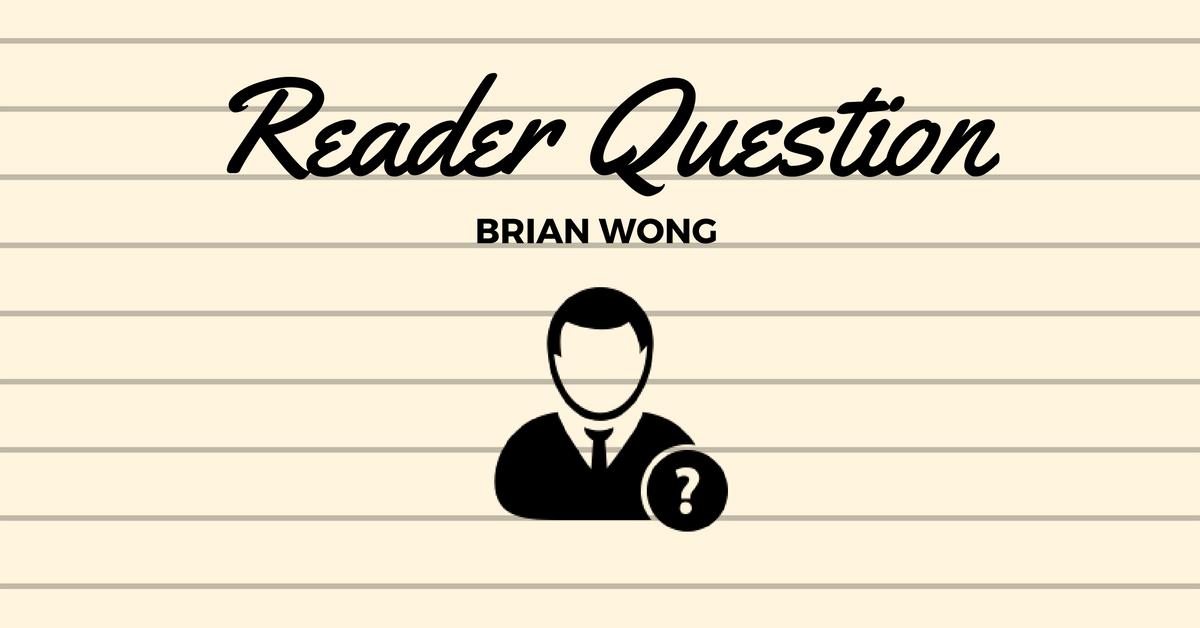 Reader Question - Brian Wong