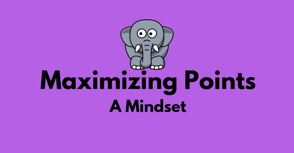 Maximizing Points - A Mindset