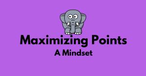 Maximizing Points – A Mindset