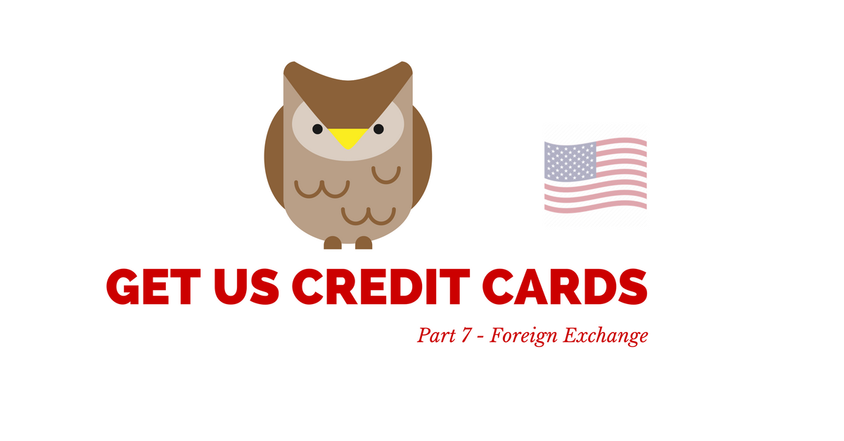 How To Get US Credit Cards – Part 7 - Foreign Exchange