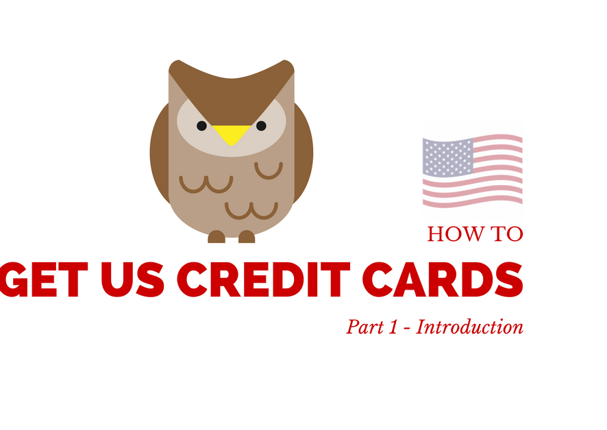 How To Get US Credit Cards - Part 1 - Introduction