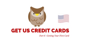 How To Get US Credit Cards – Part 6 – Getting Your First Card