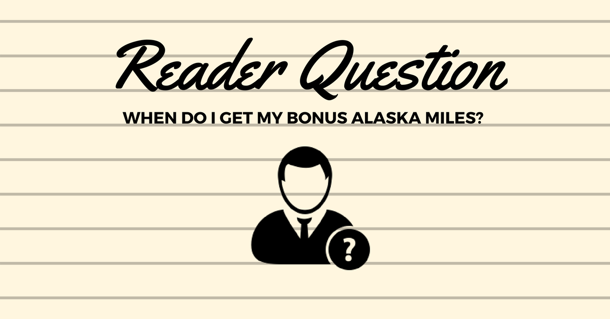 Reader Question - When Do I Get My Bonus Alaska Miles?