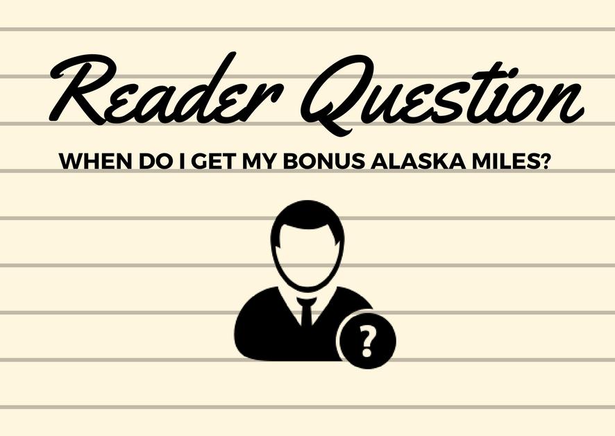 Reader Question - When Do I Get My Bonus Alaska Miles?