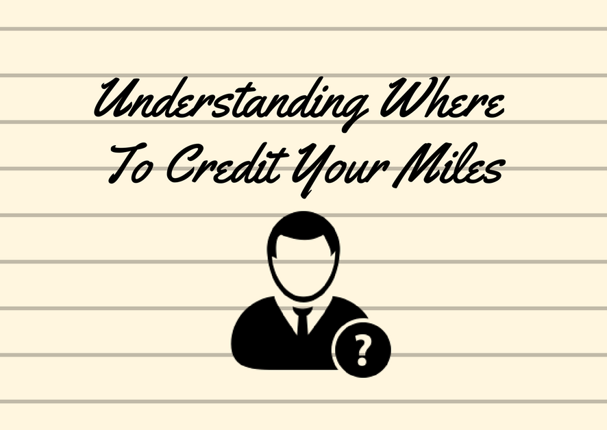 Understanding Where To Credit Your Miles