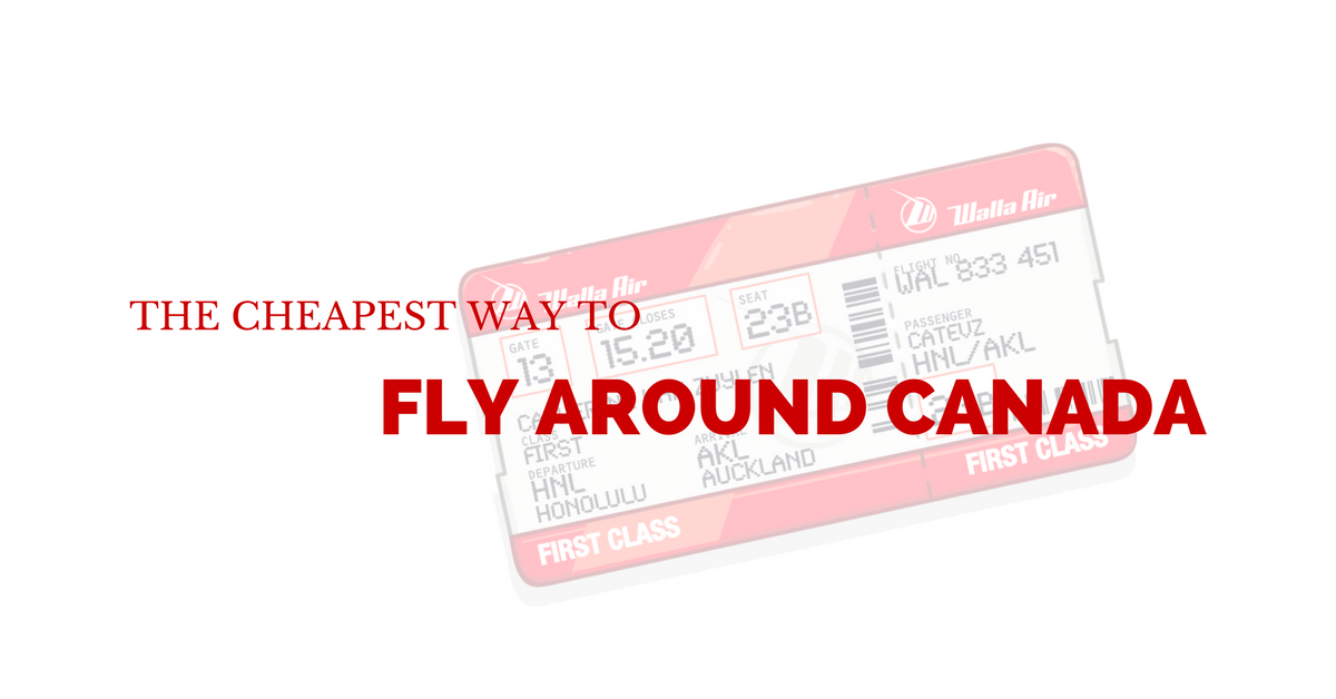The Cheapest Way to Fly Around Canada