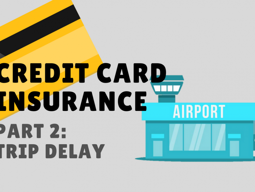 Credit Card Insurance Guide – Part 2 – Trip Delay Claim